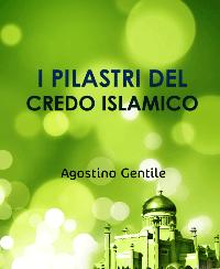 I PILASTRI DEL CREDO ISLAMICO