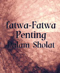 fatwa-Fatwa Penting Dalam Sholat