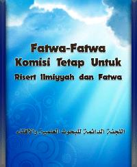 Fatwa-Fatwa Komisi Tetap Untuk Risert Ilmiyyah dan Fatwa