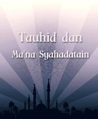 Tauhid dan Ma'na Syahadatain