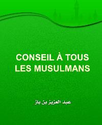 CONSEIL À TOUS LES MUSULMANS