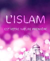 L'ISLAM EST VOTRE NATURE PREMIÈRE