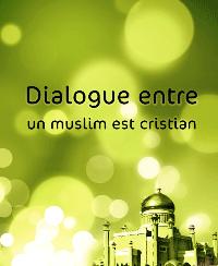 Dialogue entre un muslim est cristian