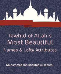 Tawhid of Allah's Most Beautiful Names & Lofty Attributes