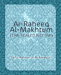 Ar-Raheeq Al-Makhtum (THE SEALED NECTAR)