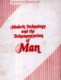 MODERN TECHNOLOGY AND THE DEHUMANIZATION OF MAN