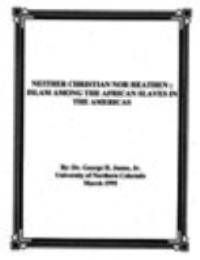 NEITHER CHRISTIAN NOR HEATHEN; ISLAM AMONG THE AFRICAN SLAVES IN THE AMERICAS