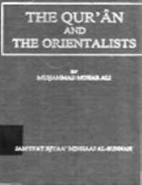 THE QUR'AN AND THE ORIENTALISTS: AN EXAMINATION OF THEIR MAIN THEORIES AND ASSUMPTIONS