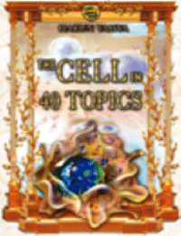 THE CELL IN 40 TOPICS