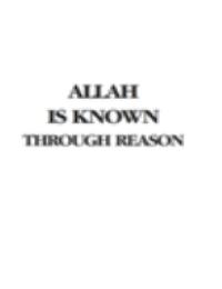 ALLAHIS KNOWN THROUGH REASON