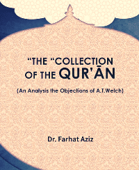 "THE ""COLLECTION"" OF THE QUR'ĀN (An Analysis the Objections of A.T.Welch)"