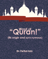 "Word of ""Quran!"" (Its origin and synonymous)"