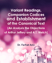 Variant Readings, Companion Codices and Establishment of the Canonical Text (An Analysis the Objections of Arthur Jeffery and A.T. Welch)