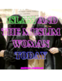 Islam and the Muslim Woman Today