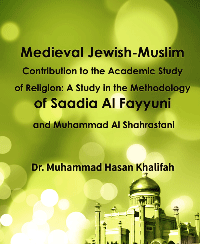 Medieval Jewish-Muslim Contribution to the Academic Study of Religion: A Study in the Methodology of Saadia Al Fayyuni and Muhammad Al Shahrastani