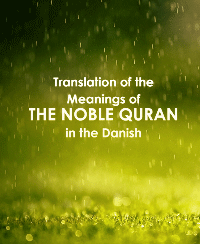 Translation of the Meanings of THE NOBLE QURAN in the Danish