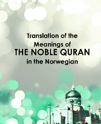 Translation of the Meanings of THE NOBLE QURAN in the Norwegian