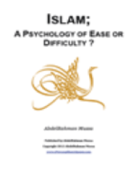 ISLAM; A PSYCHOLOGY OF EASE OR DIFFICULTY ?