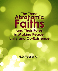 The Three Abrahamic Faiths and Their Roles in Making Peace, Unity and Co-Existence