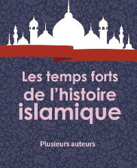 Les temps forts de l'histoire islamique