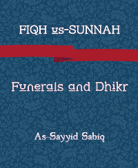 FIQH us-SUNNAH, Funerals and Dhikr