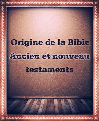 Origine de la Bible : Ancien et nouveau testaments