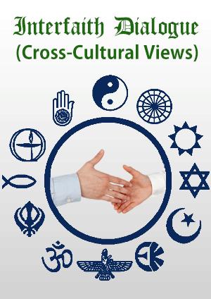 Interfaith Dialogue (Cross-Cultural Views)
