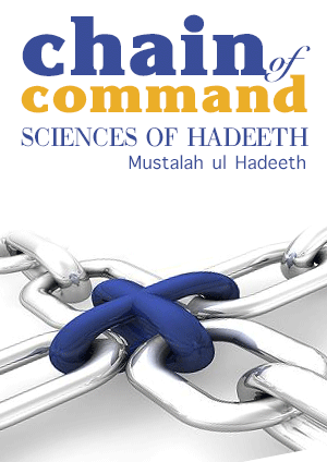 Chain of Command – Sciences of Hadeeth – Mustalah ul Hadeeth