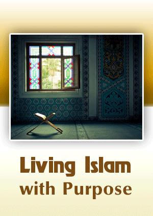 Living Islam with Purpose