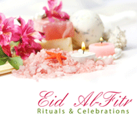 Rituals & Celebrations of `Eid Al-Fitr