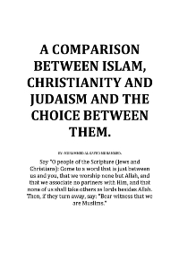 A COMPARISON BETWEEN ISLAM, CHRISTIANITY AND JUDAISM AND THE CHOICE BETWEEN THEM