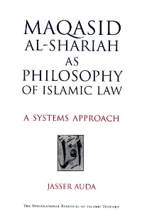 Maqasid al-Shariah as Philosophy of Islamic Law: A Systems Approach