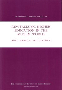 Revitalizing Higher Education in the Muslim World