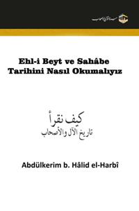 Ehl-i Beyt ve Sahâbe Tarihini Nasıl Okumalıyız