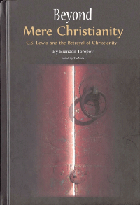 Beyond Mere Christianity C.S.Lewis and The Betrayal of Christianity