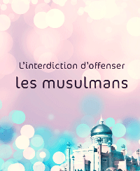 L'interdiction d'offenser les musulmans