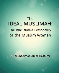 The IDEAL MUSLIMAH:The True Islamic Personality of the Muslim Woman