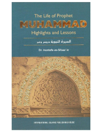 The Life of Prophet MUHAMMAD (PBUH) Highlights and Lessons
