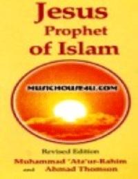 Jesus: Prophet of Islam Muhammad Ata ur-Rahim