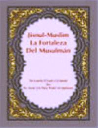 La Fortaleza Del Musulm?n (Jisnul-Muslim)
