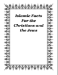 Islamic Facts for the Christians and the Jews