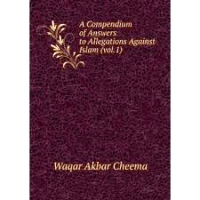 Compendium of Answers to Allegations Against Islam VOL.1