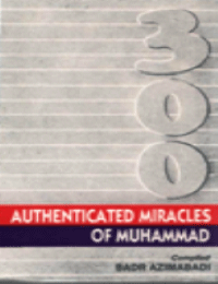 300 Authenticated Miracles of Muhammad (p.b.u.h.)