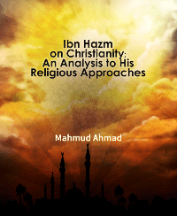 Ibn Hazm on Christianity: An Analysis to His Religious Approaches