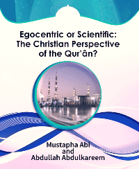 Egocentric or Scientific: The Christian Perspective of the Qur'ân?