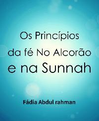 Os Princípios da fé No Alcorão e na Sunnah
