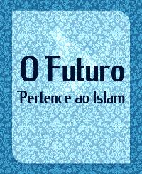 O Futuro Pertence ao Islam