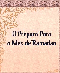 O Preparo Para o Mês de Ramadan