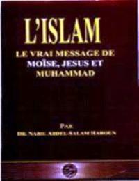 L'Islam: LE VRAI MESSAGE DE MOISE, JESUS ET MUHAMMAD