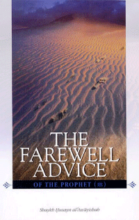 Farewell Advice of The Prophet (Peace Be Upon Him)
